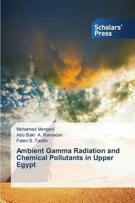 Ambient Gamma Radiation and Chemical Pollutants in Upper Egypt (Paperback)