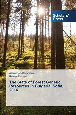 The State of Forest Genetic Resources in Bulgaria. Sofia, 2014 (Paperback)