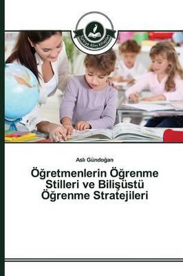 O Retmenlerin O Renme Stilleri Ve Bili Ustu O Renme Stratejileri (Paperback)