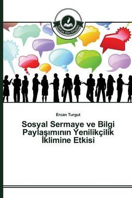 Sosyal Sermaye ve Bilgi Paylaşımının Yenilikcilik İklimine Etkisi (Paperback)
