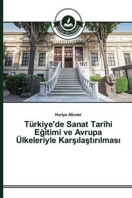 Turkiye'de Sanat Tarihi E Itimi Ve Avrupa Ulkeleriyle Kar La T R Lmas (Paperback)