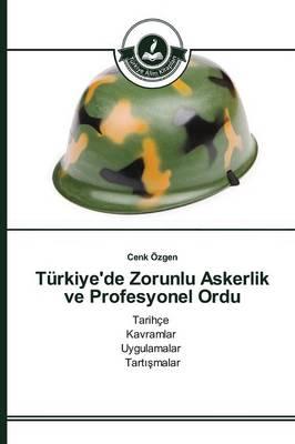 Turkiye'de Zorunlu Askerlik Ve Profesyonel Ordu (Paperback)