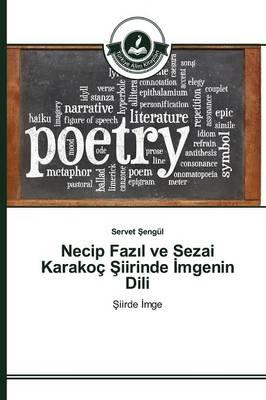 Necip Fazıl Ve Sezai Karakoc Şiirinde İmgenin DILI (Paperback)