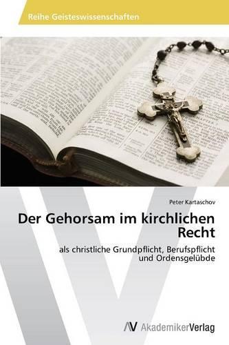Der Gehorsam Im Kirchlichen Recht (Paperback)