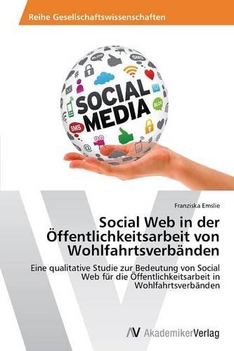Social Web in Der Offentlichkeitsarbeit Von Wohlfahrtsverbanden (Paperback)