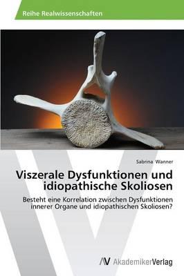Viszerale Dysfunktionen Und Idiopathische Skoliosen (Paperback)