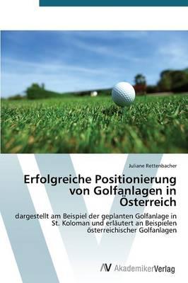 Erfolgreiche Positionierung Von Golfanlagen in Osterreich (Paperback)