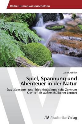 Spiel, Spannung Und Abenteuer in Der Natur (Paperback)