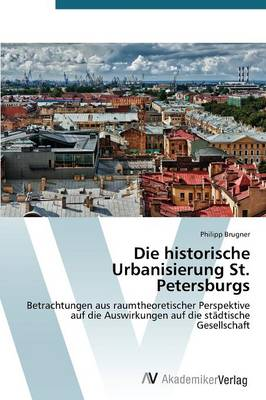 Die Historische Urbanisierung St. Petersburgs (Paperback)