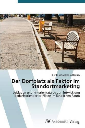 Der Dorfplatz ALS Faktor Im Standortmarketing (Paperback)