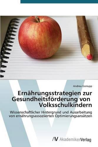 Ernahrungsstrategien Zur Gesundheitsforderung Von Volksschulkindern (Paperback)