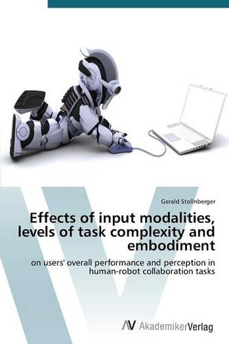 Effects of Input Modalities, Levels of Task Complexity and Embodiment (Paperback)
