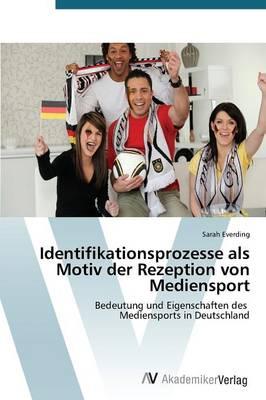 Identifikationsprozesse ALS Motiv Der Rezeption Von Mediensport (Paperback)