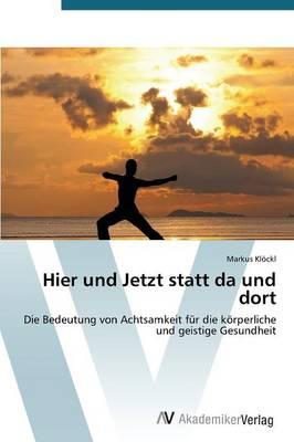 Hier Und Jetzt Statt Da Und Dort (Paperback)