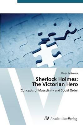Sherlock Holmes: The Victorian Hero (Paperback)