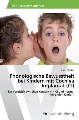 Phonologische Bewusstheit Bei Kindern Mit Cochlea Implantat (CI) (Paperback)