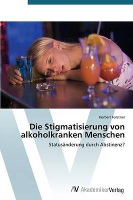 Die Stigmatisierung Von Alkoholkranken Menschen (Paperback)