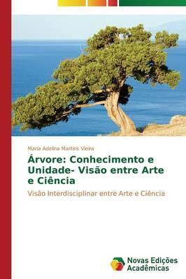 Arvore: Conhecimento E Unidade- Visao Entre Arte E Ciencia (Paperback)