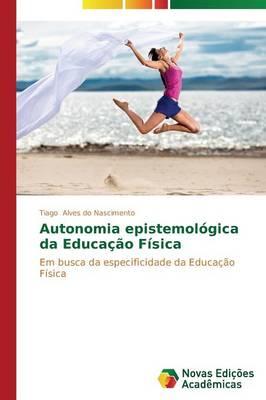 Autonomia Epistemologica Da Educacao Fisica (Paperback)