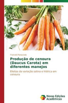Producao de Cenoura (Daucus Carota) Em Diferentes Manejos (Paperback)