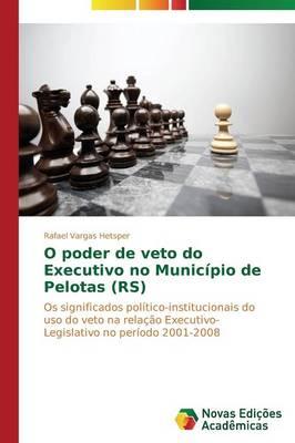 O Poder de Veto Do Executivo No Municipio de Pelotas (RS) (Paperback)