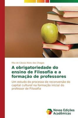 A Obrigatoriedade Do Ensino de Filosofia E a Formacao de Professores (Paperback)