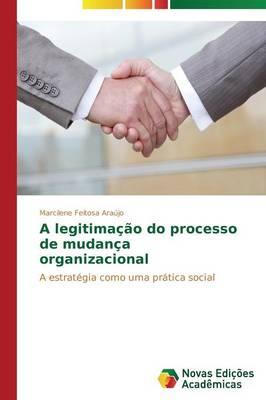 A Legitimacao Do Processo de Mudanca Organizacional (Paperback)