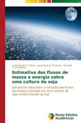 Estimativa DOS Fluxos de Massa E Energia Sobre Uma Cultura de Soja (Paperback)