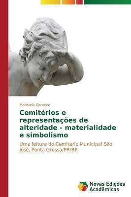 Cemiterios E Representacoes de Alteridade - Materialidade E Simbolismo (Paperback)