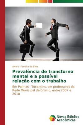 Prevalencia de Transtorno Mental E a Possivel Relacao Com O Trabalho (Paperback)