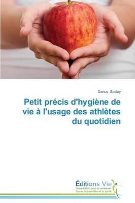 Petit Pr�cis d'Hygi�ne de Vie � l'Usage Des Athl�tes Du Quotidien - Omn.Vie (Paperback)