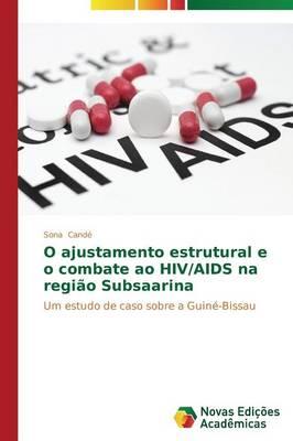 O Ajustamento Estrutural E O Combate Ao HIV/AIDS Na Regiao Subsaarina (Paperback)