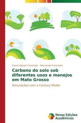 Carbono Do Solo Sob Diferentes Usos E Manejos Em Mato Grosso (Paperback)