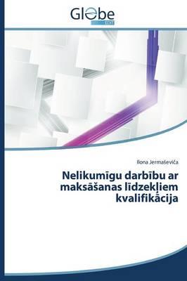 Nelikumigu Darbibu AR Maksasanas Lidzekliem Kvalifikacija (Paperback)