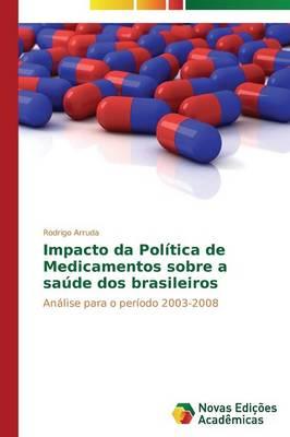 Impacto Da Politica de Medicamentos Sobre a Saude DOS Brasileiros (Paperback)