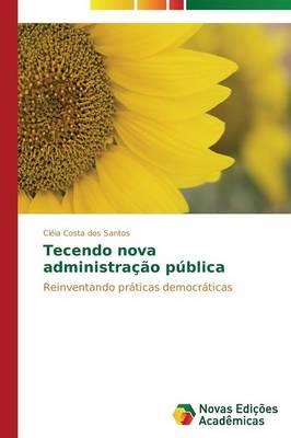 Tecendo Nova Administracao Publica (Paperback)