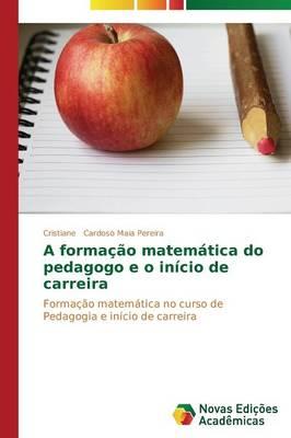 A Formacao Matematica Do Pedagogo E O Inicio de Carreira (Paperback)