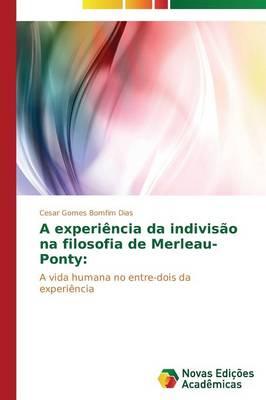 A Experiencia Da Indivisao Na Filosofia de Merleau-Ponty (Paperback)