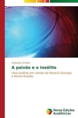 A Paixao E O Insolito (Paperback)