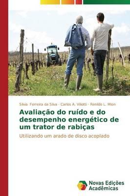 Avaliacao Do Ruido E Do Desempenho Energetico de Um Trator de Rabicas (Paperback)