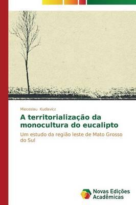 A Territorializacao Da Monocultura Do Eucalipto (Paperback)