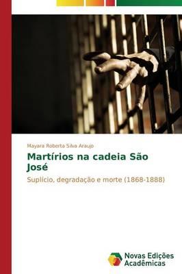 Martirios Na Cadeia Sao Jose (Paperback)