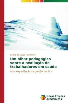 Um Olhar Pedagogico Sobre a Avaliacao de Trabalhadores Em Saude (Paperback)