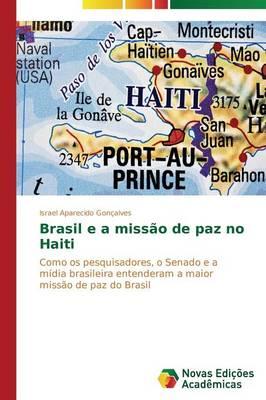 Brasil E a Missao de Paz No Haiti (Paperback)
