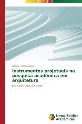 Instrumentos Projetuais Na Pesquisa Academica Em Arquitetura (Paperback)