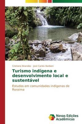 Turismo Indigena E Desenvolvimento Local E Sustentavel (Paperback)