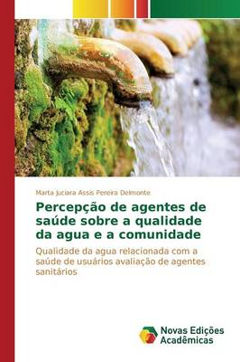 Percepcao de Agentes de Saude Sobre a Qualidade Da Agua E a Comunidade (Paperback)
