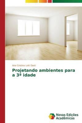 Projetando Ambientes Para a 3a Idade (Paperback)