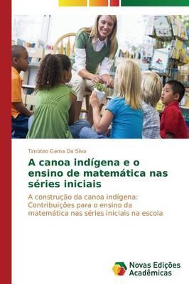 A Canoa Indigena E O Ensino de Matematica NAS Series Iniciais (Paperback)
