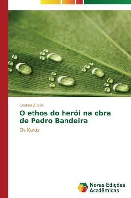 O Ethos Do Her I Na Obra de Pedro Bandei (Paperback)